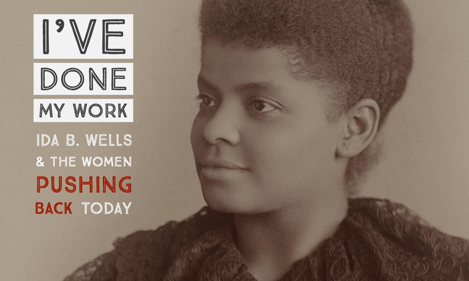 I've Done My Work: Ida B. Wells and The Women Pushing Back Today