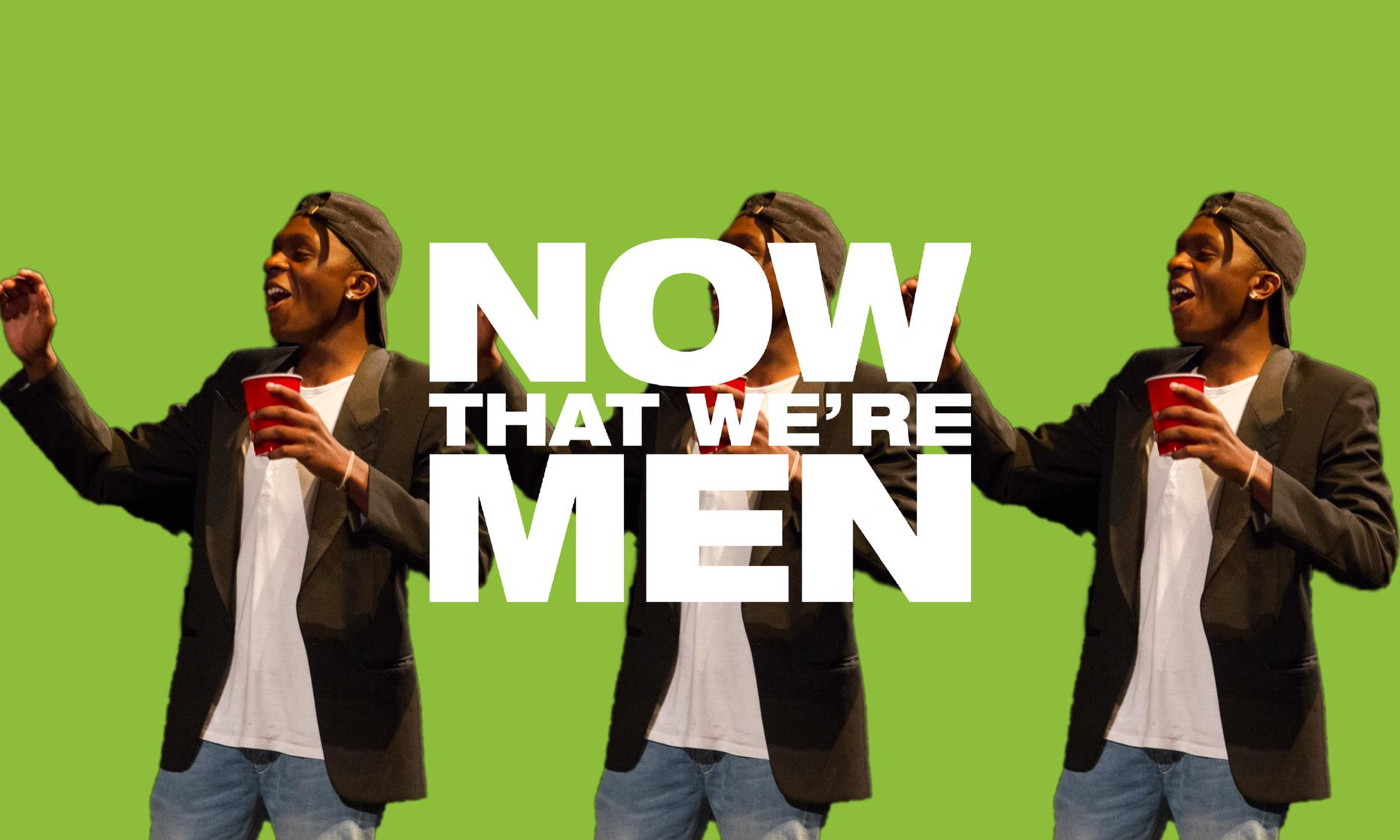Now That We're Men: The Play