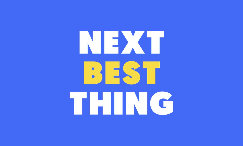 Next Best Thing