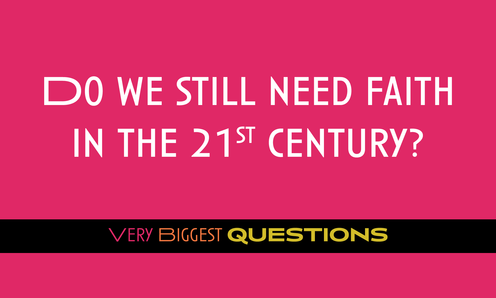 Do We Still Need Faith in the 21st Century?