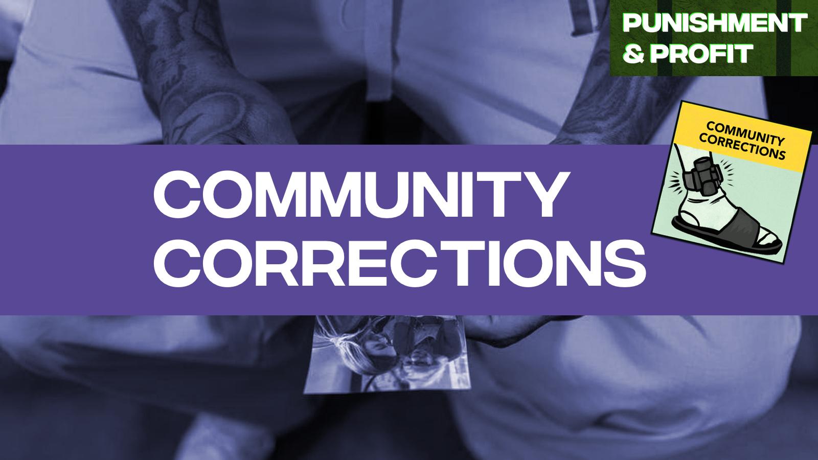 Punishment & Profit: Community Corrections